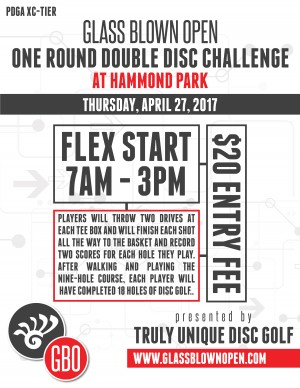 2017 Glass Blown Open One Round Double-Disc Challenge at Hammond Park presented by Truly Unique Disc Golf graphic
