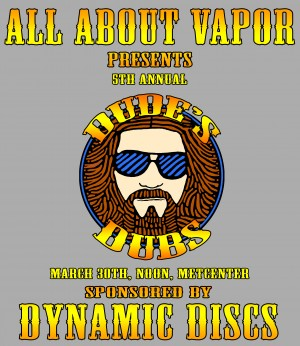 Dude's Dubs 5th Annual - Presented by All About Vapor and Sponsored by Dynamic Discs graphic