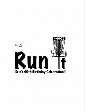 """Run It"" Eric's 40th Birthday Celebration graphic"