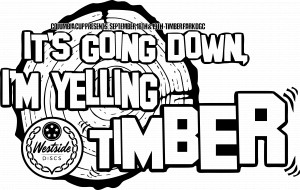 Columbia Cup: It's going down I'm yelling Timber! Sponsored by Westside Discs graphic