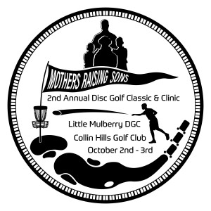 Mothers Raising Sons 2nd Charity Disc Golf Classic graphic