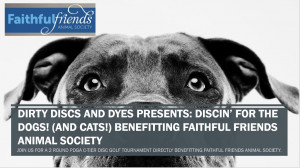 Dirty Discs and Dyes Presents...Discin for the Dogs!(and cats!) Benefitting Faithful Friends Animal Society graphic
